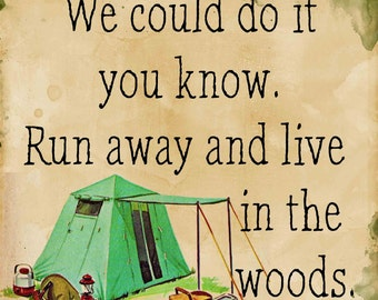 We could do it you know.  Run away and live in the woods. - Quote - Vintage - Transfer on Canvas - Free Shipping in US