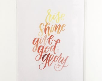 Hand Lettered Print | Rise and Shine and Give God the Glory