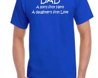 Father's Day Shirt - Dad Shirt - A Son's First Hero A Daughter's First Love - Father's Day Gift - Birthday Gift For Dad - Gifts For Dad
