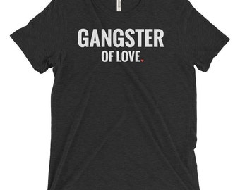 Triblend T-Shirt, Unisex, Multiple Colors, Vintage, Funny T-Shirt, Women's T-Shirt, Men's T-Shirt, Slogan Tee, Gangster of Love, Heart