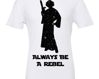 Star Wars Princess Leia galaxy background tee / Always Be A Rebel tee / Star Wars Shirt / Star Wars / Princess Leia / Disney shirt