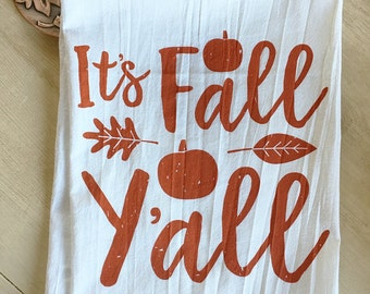 It's Fall Y'all Screen Printed Flour Sack Tea Towel - Made to Order
