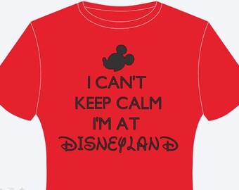 I Can't Keep Calm I'm At Disneyland Shirt