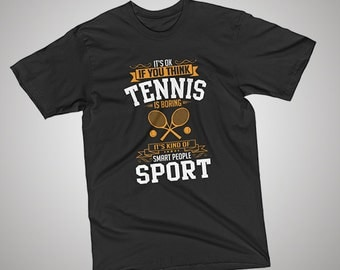 OK If You Think Tennis Is BORING T-Shirt