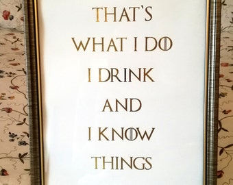 Game Of Thrones Wall Art - GOT Foil Print - Tyrion Lannister Quote - That's what I do, I drink and I know things - GOT Fan Art Decor