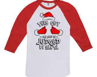 Funny Christmas Raglan This Guy Can Only Be Judged By Santa Shirt Holiday Tops Xmas T Shirt Christmas Gifts 3/4 Sleeve Baseball Tee TGW-616