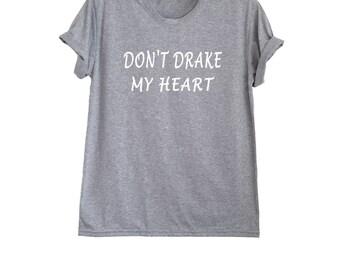 Don't drake my heart tshirt band t-shirts unisex graphic tee teen tops drake merch size XS S M L