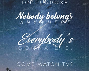 Rick and Morty 'Nobody Exists on Purpose, Nobody Belongs Anywhere, Everybody's Gonna Die' quote poster print // Galaxy poster wall art gift