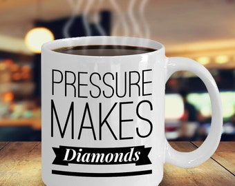 Pressure Makes Diamonds Mug 11 oz. Coffee Cup  / Coworker Gift / Boss Gift / Inspirational Mug