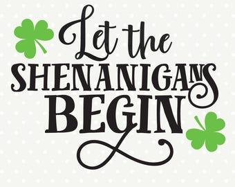 St Patricks Day SVG, Let the Shenanigans Begin, Shenanigans Iron on file, DIY Shirt svg, Commercial file, Cuttable SVG file