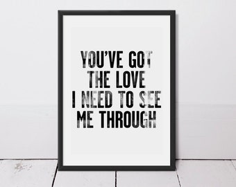 You've Got The Love To See Me Through - Song Lyric Quote Typography Art Print