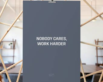 Motivational Print, Wall Art, Typography Poster, Minimalist, Startup Motivation, Scandinavian — Nobody Cares, Work Harder