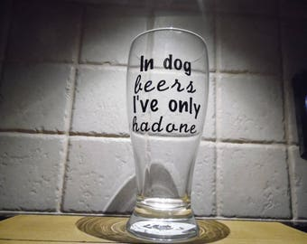 In Dog Beers I've Only Had One//Beer Glass
