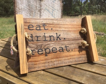 Eat. Drink. Repeat. Recycled timber tray.