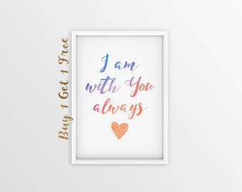 I Am With You Always, Printable Quotes, Quote Prints, Inspirational Quote, Home Decor, Wall Art Quote, Printable Wall Art, Print Download
