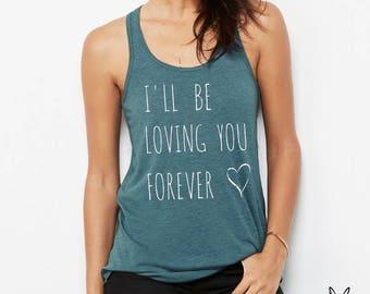 I'll be Loving you Forever Ladies Flowy Tank Top Shirt screenprint