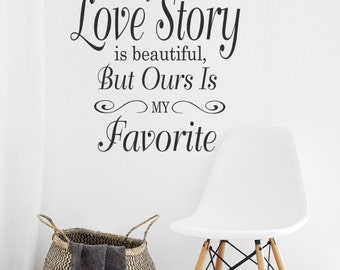 Wedding Gift, Every Love Story is Beautiful But ours is My Favorite Wall Decal, Love quotes, Newlywed Gift, Window Decal, Custom vinyl decal