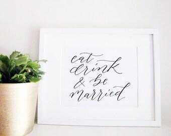 Wedding Sign Calligraphy Print - Wedding Reception Decor - Reception Sign - Wedding Decor - Eat Drink and Be Married