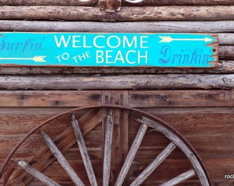 Welcome To The Beach/Surfing/Drinking/Wood Sign