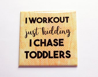 Mom Magnet, Mom of Toddlers, Large Square Magnet, Fridge magnet, Gift for her, Mothers Day, I workout, I chase toddlers, humor (7169)