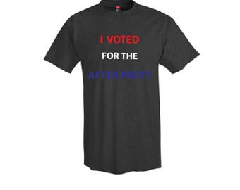 American I Voted for the After Party Shirt - T-Shirt. Long Length Tee. Black, White, Grey