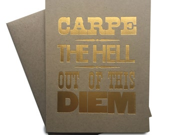Carpe Diem, Carpe The Hell Out of this Diem, Seize the Day, Note card, blank notecard,Latin, Typography, notecard, Gold Foil, Encouragement