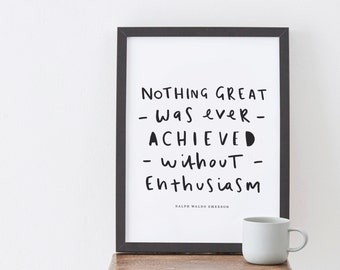 Ralph Waldo Emerson Enthuthiasm Print - Typography Nothing Great Was Ever Achieved Without Enthusiasm Quote
