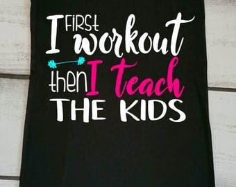 Teacher Shirt, Womens Workout Tank, Teacher Appreciation, Funny Teacher Shirts, Inspirational Shirt, First I Workout Out, Then I Teach Kids