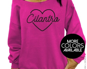 Cilantro Love - I Heart Cilantro - Slouchy Sweatshirt - Oversized Off the Shoulder Sweater - More Colors Available