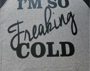 Im so freaking cold hoodie