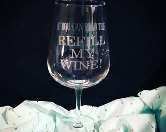 If You Can Read This - Refill My Wine!  - Etched Wine Glass