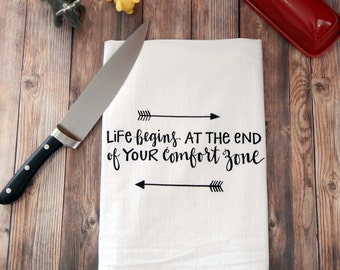 Life Begins at the End of Your Comfort Zone Flour Sack Tea Towel