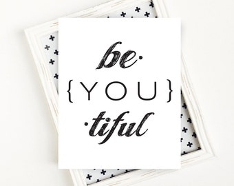 be YOU tiful, Inspirational, Inspirational Quote, Teen Room Decor, Wall Art, PRINTABLE Art, Black and White Art, 8x10, Digital Download