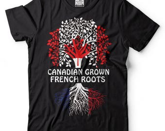 Canadian Grown French Roots T-Shirt Canadian French Tee Shirt Patriotic Tshirt