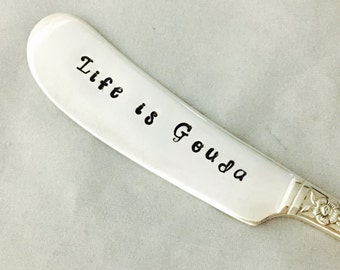 Life Is Gouda Hand Stamped Vintage Silverware Gouda Butter Knife Cheese Spreader