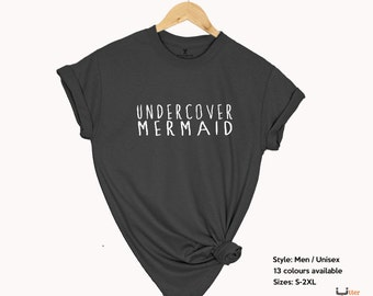 Mermaid shirt, Undercover Mermaid t shirt, Mermaid gift, believe in mermaids, funny slogan shirt, shirt gift, women shirt, Utter Apparel