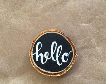 Hello Wood Slice Chalkboard Magnet, Hand Designed, Hand Lettered, Home Decor