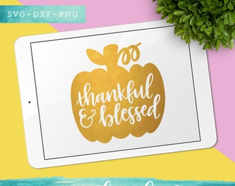 Thankful and Blessed SVG Cutting Files / Handlettered SVG Files Sayings / Fall SVG for Cricut Silhouette / Thanksgiving Svg Pumpkin Clip Art