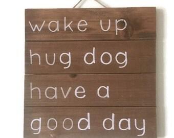 Wake up, Hug dog, Have a good day!