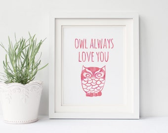Owl Always Love You, Pink Nursery Art, 8x10 Print Instant Download, Nursery Printables, Baby Printable Art, Pun Gifts, Girl Room Decorations