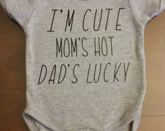 I'm Cute, Mom's Hot, Dad's lucky onsie