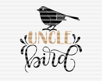 Uncle bird - SVG - PDF - DXF -  hand drawn lettered cut file - graphic overlay