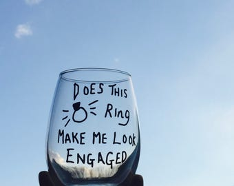 Clearance/sale Does This RING Make Me Look Engaged Wine Glass, Stemless Wine Glass, Engaged Wine Glass, Ring, Engagement Announcement Gift