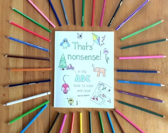 That's Nonsense! A silly ABC book to color and read. Hardcopy AND digital download