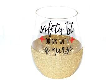 Safety First Drink with a Nurse // Nurse Gift  // Gift for Nurse // Nursing Graduation // NICU // ER // Nurse Glitter Wine Glass