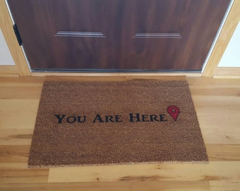 You Are Here - COIR (coconut fiber) custom doormat. Perfect gift for anybody with a sense of humor!