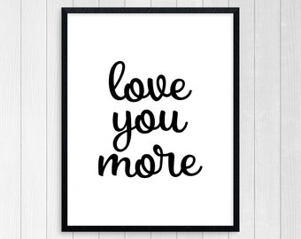 PRINTABLE ART, Love You More, Love Art, Motivational Poster, Inspirational Quote, Black and White, Wall Art, Typography Art, Couples Art