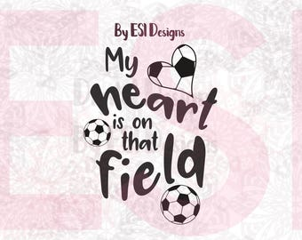 My heart is on that field svg, Soccer svg, Football SVG, DXF, EPS, png - Love Football, cut files, quote svg, Cricut Explore, Silhouette