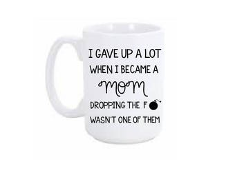 I gave up a lot when i became a mom Coffee Mug