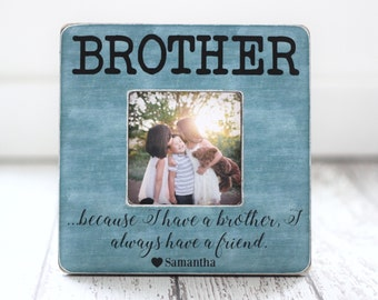 Brothers Picture Frame Christmas GIFT Personalized Brothers Frame Because I Have a Brother Quote